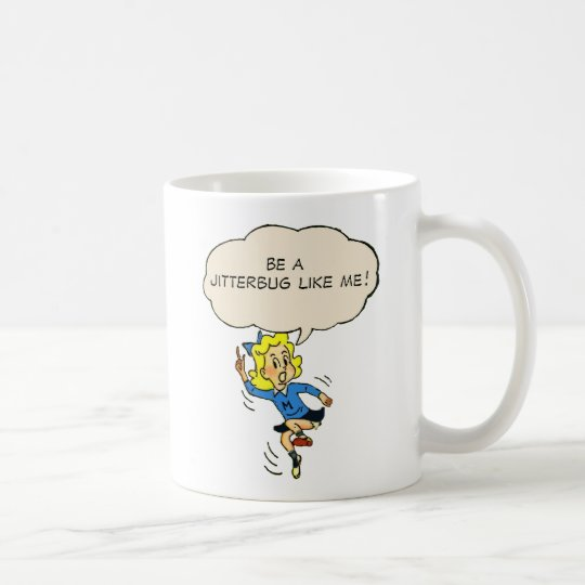 Be a Jitterbug Like Me! Mug
