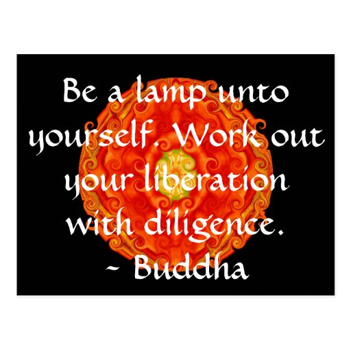 Be a lamp unto yourself. Work out your liberation Postcards