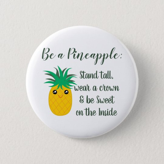 Be A Pineapple Inspirational Motivational Quote 6 Cm
