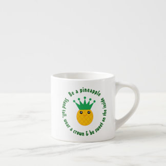 Be A Pineapple Inspirational Quote Espresso Cup