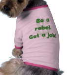 Be A Rebel Get A Job Dog Tshirt