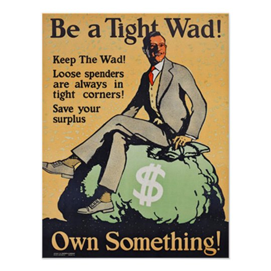 Be a Tight Wad! Own Something! Poster
