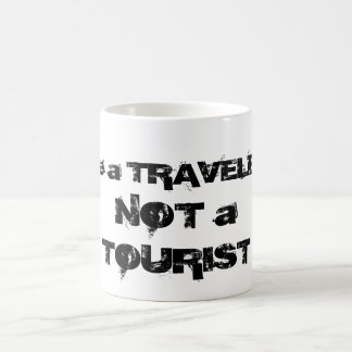 Be a Traveler Not a Tourist Mug