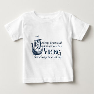 Be A Viking! Baby T-Shirt