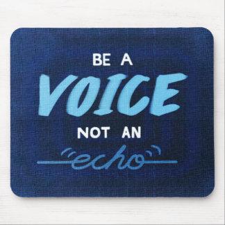 Be a voice, not an echo mouse mat