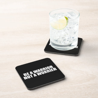 Be A Warrior, Not A Worrier - Motivational Words Coasters