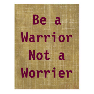 Be a Warrior, Not a Worrier Postcard