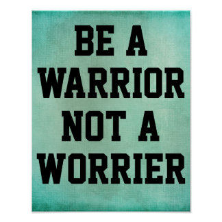Be a Warrior Not a Worrier Quote Poster