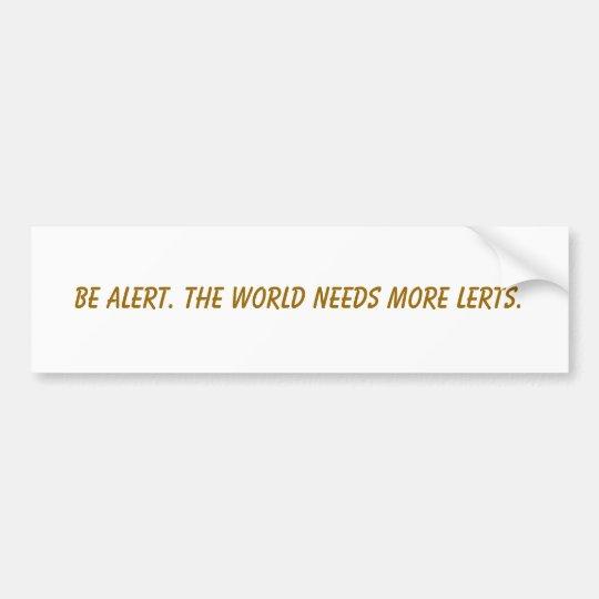 Be alert. The world needs more lerts. Bumper