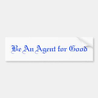 Be An Agent for Good Bumper Sticker