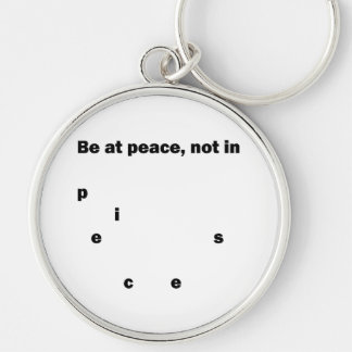 Be At Peace, Not In Pieces Silver-Colored Round Key Ring