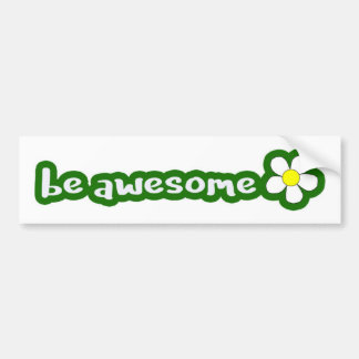 be awesome - green bumper sticker