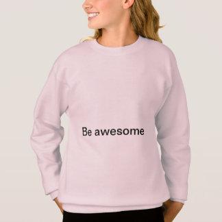 Be awesome sweatshirt