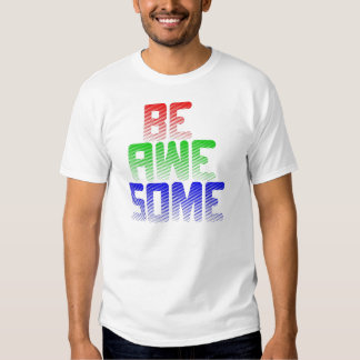 Be awesome t shirt