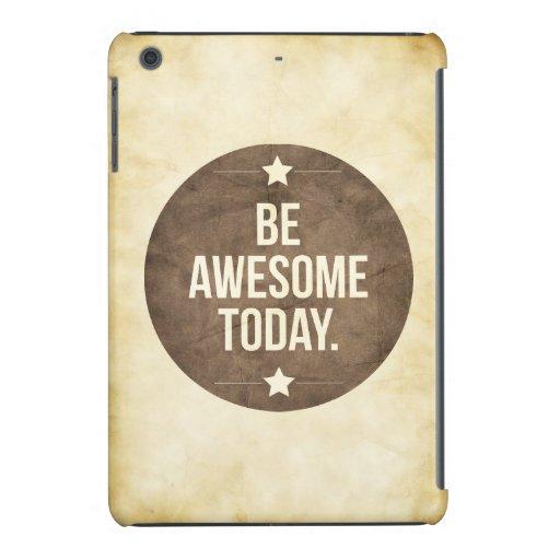 Be awesome today iPad mini retina case