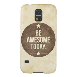 Be awesome today case for galaxy s5