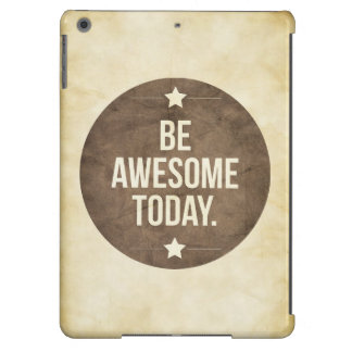 Be awesome today case for iPad air