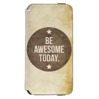Be awesome today incipio watson™ iPhone 6 wallet case