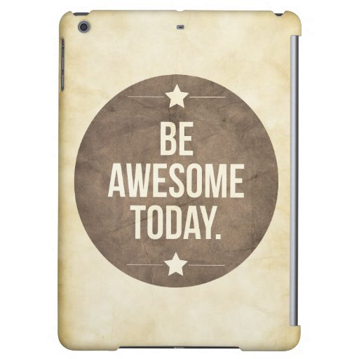 Be awesome today cover for iPad air