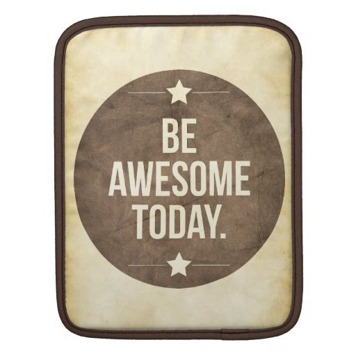 Be awesome today sleeves for iPads