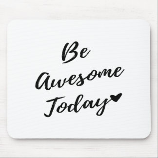 Be Awesome Today Mouse Pad