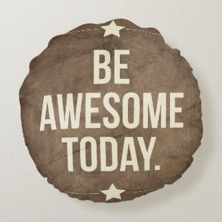 Be awesome today round cushion
