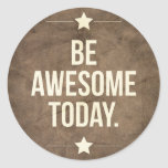 Be awesome today round sticker