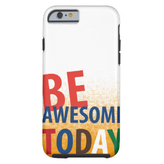 be awesome today tough iPhone 6 case