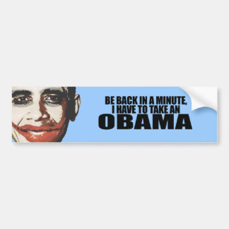 BE BACK IN A MINUTE, I HAVE TO TAKE AN OBAMA BUMPER STICKER