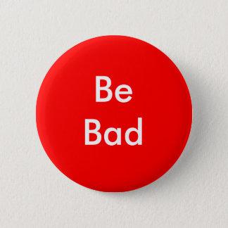 Be Bad 6 Cm Round Badge
