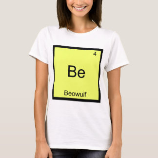 Be - Beowulf Funny Chemistry Element Symbol Tee