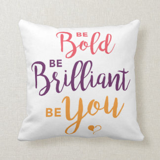 Be Bold, Be Brilliant, Be You Square Pillow