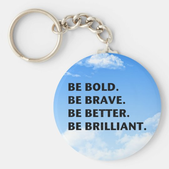 Be Bold Be Brilliant Key Ring