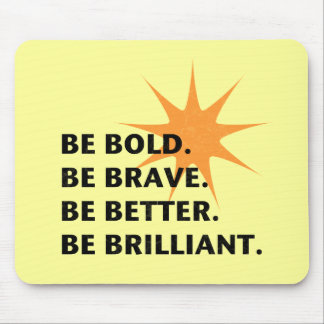 Be Bold Be Brilliant Mouse Mat