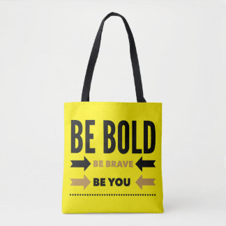 Be Bold Brave You Tote Bag