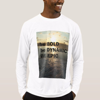be bold + dynamic T-Shirt
