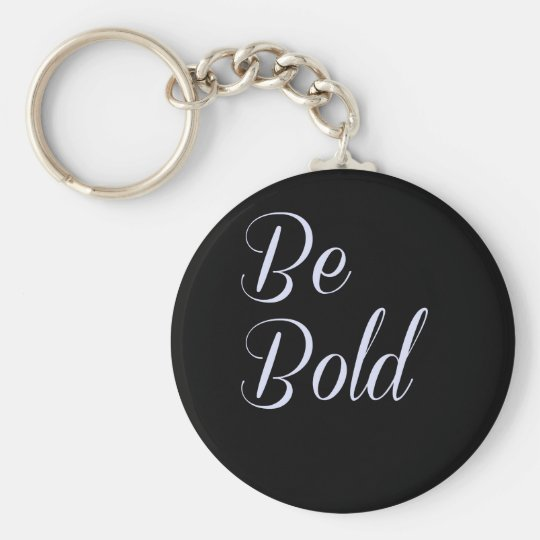 """Be Bold"" Motivational Design Black Background Key Ring"