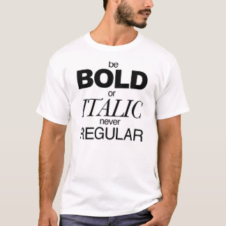 Be Bold or Italic T-Shirt
