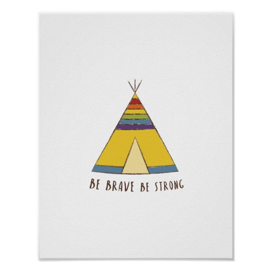 Be Brave Be Strong Rainbow Teepee Poster