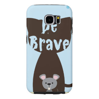 Be Brave Little Mouse Samsung Galaxy S6 Cases