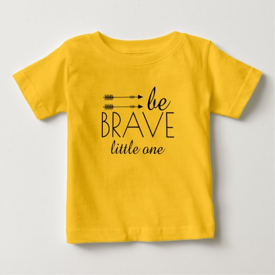 Be Brave Little One Baby T-Shirt