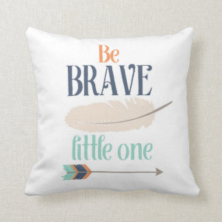 Be Brave Little One Throw Pillow