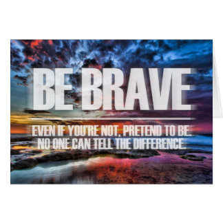 Be Brave - Motivational Quote Card
