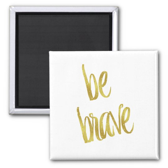 Be Brave Quote Faux Gold Foil Sparkle Design