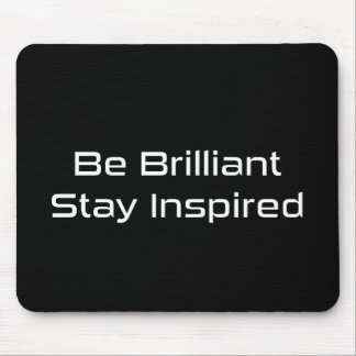"""""""Be Brilliant Stay inspired"""" Black Mouse Pad"""