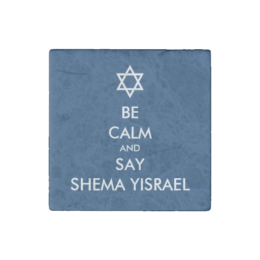 Be Calm And Say Shema Yisrael Stone Magnet