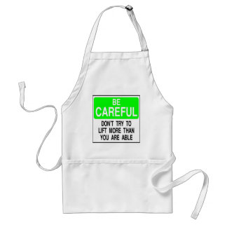 Be careful Don't lift more than your able Standard Apron