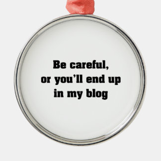 Be Careful Or You'll End Up In My Blog Christmas Ornament