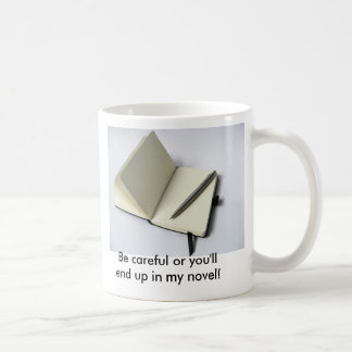 Be careful or you'll end up in my novel! coffee mugs