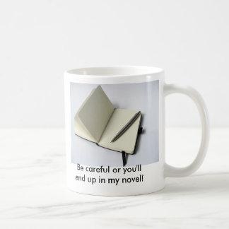 Be careful or you'll end up in my novel! classic white coffee mug